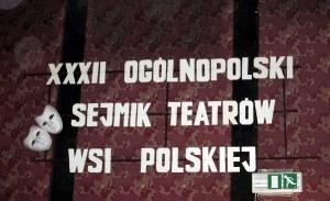 32 Ogólnopolski Sejmik Teatrów Wsi Polskiej